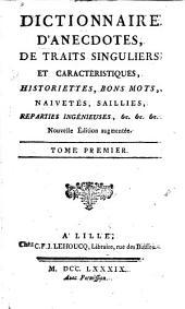 Dictionnaire d'anecdotes: de traits singuliers et caractéristiques, historiettes, bons mots, naïvetés, saillies, réparties ingénieuses, &c. &c