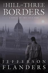 The Hill of Three Borders: A Novel of the Cold War