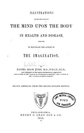 Illustrations of the influence of the mind upon the body in health and diseases PDF