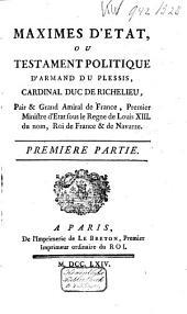 Maximes d'etat, ou, Testament politique d'Armand du Plessis, Cardinal duc de Richelieu: Volume1