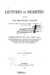 Lectures on Diabetes: Including the Bradshawe Lecture, Delivered Before the Royal College of Physicians on August 18th, 1890