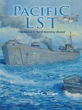 Pacific LST 791: A Gallant Ship and Her Hardworking Coast Guard Crew at the Invasion of Okinawa