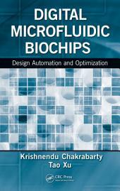Digital Microfluidic Biochips: Design Automation and Optimization