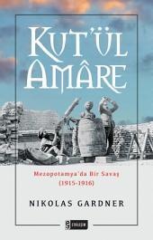 Kut'ül Amâre: Mezopotamya'da Bir Savaş (1915-1916)