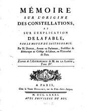 Mémoire sur l'origine des constellations, et sur l'explication de la fable, par le moyen, de l'astronomie