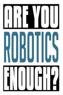 Are You Robotics Enough?