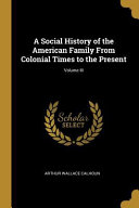 A Social History of the American Family from Colonial Times to the Present  PDF