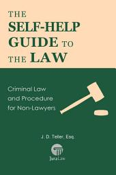The Self-Help Guide to the Law: Criminal Law and Procedure for Non-Lawyers (Guide for Non-Lawyers, #8)