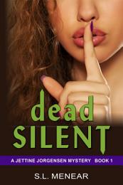 Dead Silent (A Jettine Jorgensen Mystery, Book 1)