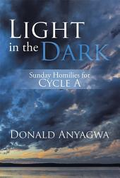 Light in the Dark: Sunday Homilies for Cycle A