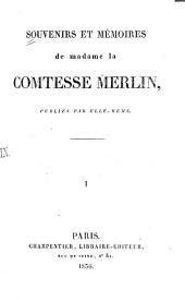 Souvenirs et mémoires de madame la comtesse Merlin: Volume1