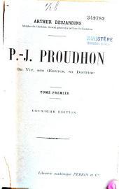 P.-J. Proudhon, sa vie, ses œuvres, sa doctrine: Volume1