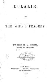 Eulalie; Or, The Wife's Tragedy