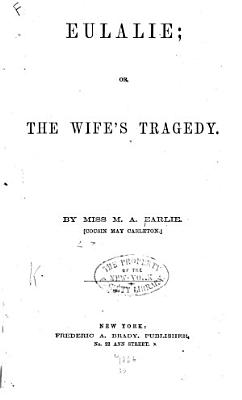 Eulalie  Or  The Wife s Tragedy PDF
