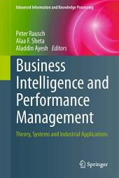 Business Intelligence and Performance Management: Theory, Systems and Industrial Applications