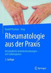 Rheumatologie aus der Praxis: Ein Kurzlehrbuch der entzündlichen Gelenkserkrankungen mit Fallbeispielen, Ausgabe 3