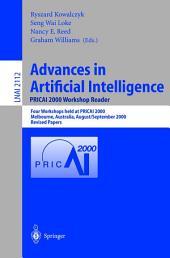 Advances in Artificial Intelligence. PRICAI 2000 Workshop Reader: Four Workshops held at PRICAI 2000, Melbourne, Australia, August 28 - September 1, 2000. Revised Papers