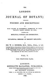 The London Journal of Botany: Containing Figures and Descriptions of ... Plants ... Together with Botanical Notices and Information and ... Memoirs of Eminent Botanists, Volume 5