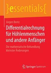 Differentialrechnung für Höhlenmenschen und andere Anfänger: Die mathematische Behandlung kleinster Änderungen