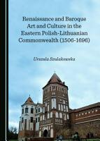 Renaissance and Baroque Art and Culture in the Eastern Polish Lithuanian Commonwealth  1506 1696  PDF