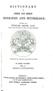 Dictionary of Greek and Roman Biography and Mythology: Volume 1