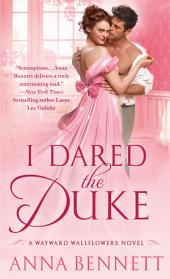 I Dared the Duke: A Wayward Wallflowers Novel