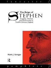 The Reign of Stephen: Kingship, Warfare and Government in Twelfth-Century England