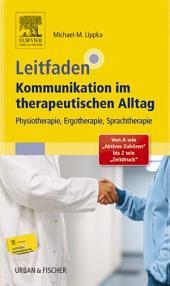 """Leitfaden Kommunikation im therapeutischen Alltag: Physiotherapie, Ergotherapie, Sprachtherapie; Von A wie """"Aktives Zuhören"""" bis Z wie """"Zeitdruck"""""""
