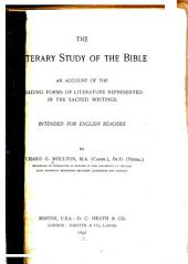 The Literary Study of the Bible: An Account of the Leading Forms of Literature Represented in the Sacred Writings: Intended for English Readers