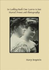 In Looking Back One Learns to See: Marcel Proust and Photography