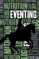 Eventing Nutrition Log and Diary: Eventing Nutrition and Diet Training Log and Journal for Rider and Coach - Eventing Notebook Tracker