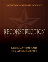 Understanding Primary Sources: Reconstruction: Legislation and Key Amendments