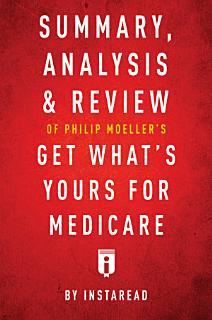 Summary  Analysis   Review of Philip Moeller   s Get What   s Yours for Medicare by Instaread Book