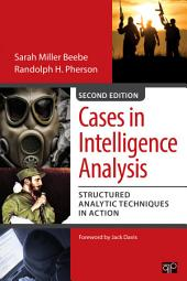 Cases in Intelligence Analysis: Structured Analytic Techniques in Action, Edition 2