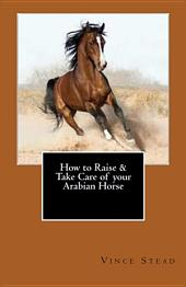 How to Raise and Take Care of Your Arabian Horse