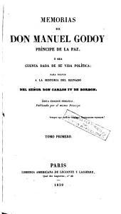 Memorias de don Manuel Godoy, Príncipe de la Paz, ó sea cuenta dada de su vida política, para servir a la historia del reinado del señor don Carlos IV de Borbón, 1