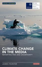 Climate Change in the Media: Reporting Risk and Uncertainty