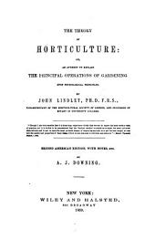 Theory of Horticulture; Or an Attempt to Explain the Principal Operations of Gardening Upon Physiological Principles