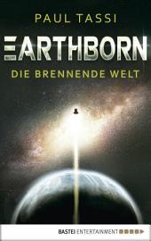 Earthborn: Die brennende Welt: Roman