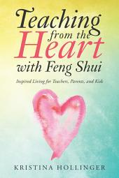 Teaching from the Heart with Feng Shui: Inspired Living for Teachers, Parents, and Kids