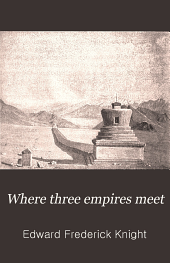 Where Three Empires Meet: A Narrative of Recent Travel in Kashmir, Western Tibet, Gilgit and the Adjoining Countries