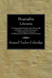 Biographia Literaria: Or, biographical sketches of my literary life and opinions, and two lay sermons, I. The statesman's manual, II. Blessed are ye that sow beside all waters