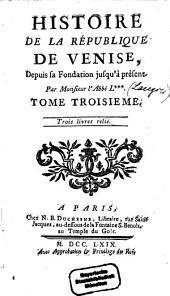 Histoire De La République De Venise: Depuis sa Fondation jusqu'à présent, Volume3