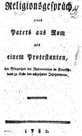Religionsgespräch eines Paters aus Rom mit einem Protestanten: bey Gelegenheit der Reformation in Deutschland zu Ende des 18. Jahrhunderts