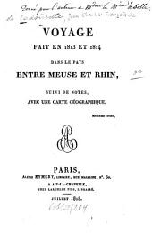 Voyage fait en 1813 et 1814 dans le pays entre Meuse et Rhin, suivi de notes, avec une carte géographique