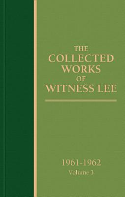 The Collected Works of Witness Lee  1961 1962  volume 3
