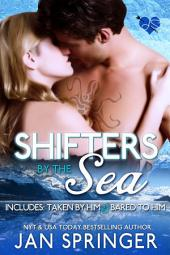 Shifters by the Sea: Includes Taken by Him and Bared to Him