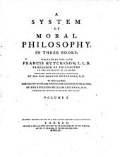 A System Of Moral Philosophy: In Three Books : To which is Prefixed Some Account Of The Life, Writings, And Character Of The Author, Volume 1