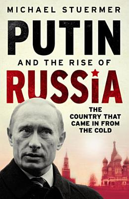 Putin And The Rise Of Russia PDF