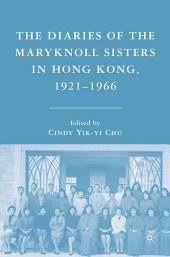 The Diaries of the Maryknoll Sisters in Hong Kong, 1921–1966
